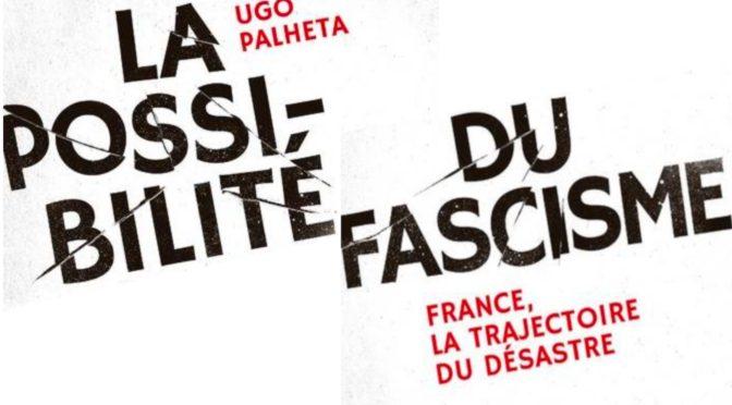 Prochain débat autour du livre : <em>« La possibilité du fascisme. France, la trajectoire du désastre »</em>